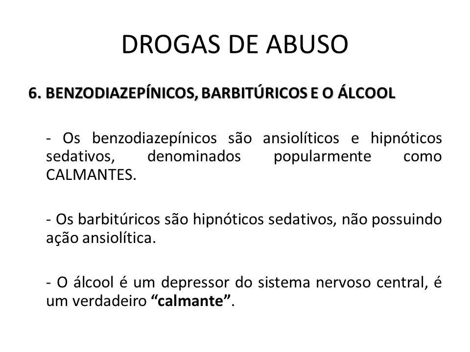 6. BENZODIAZEPÍNICOS, BARBITÚRICOS E O ÁLCOOL - Os benzodiazepínicos são ansiolíticos e hipnóticos sedativos, denominados popularmente como CALMANTES.