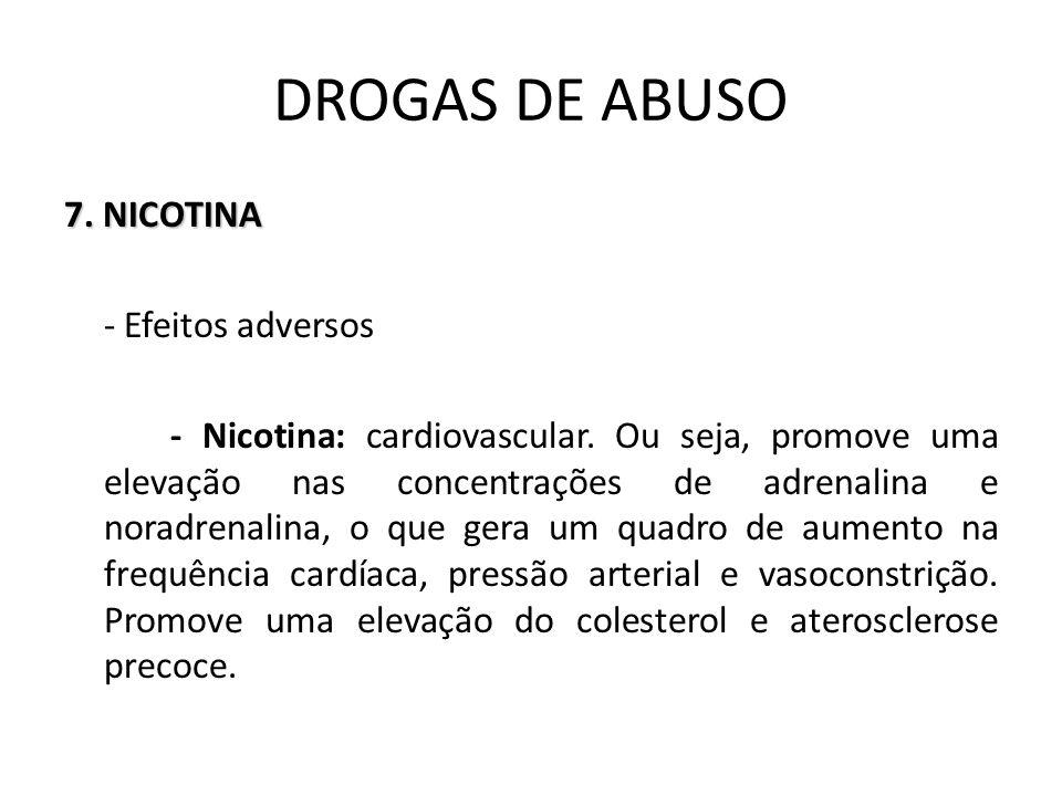 7. NICOTINA - Efeitos adversos - Nicotina: cardiovascular. Ou seja, promove uma elevação nas concentrações de adrenalina e noradrenalina, o que gera u