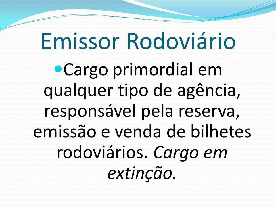 Emissor Rodoviário Cargo primordial em qualquer tipo de agência, responsável pela reserva, emissão e venda de bilhetes rodoviários. Cargo em extinção.