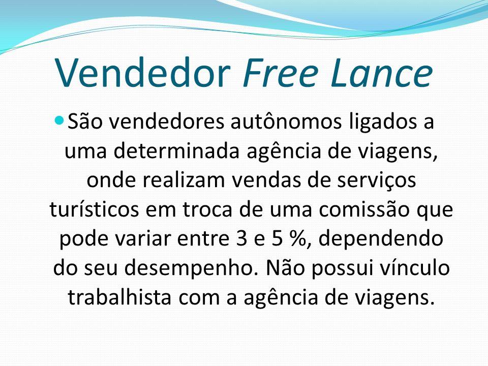 Vendedor Free Lance São vendedores autônomos ligados a uma determinada agência de viagens, onde realizam vendas de serviços turísticos em troca de uma