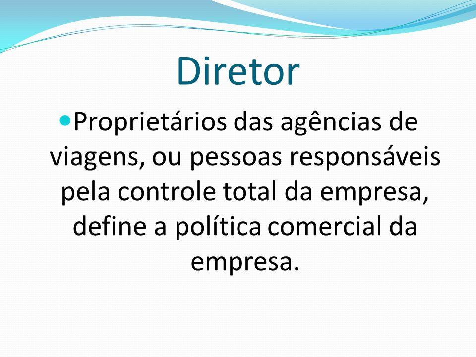 Diretor Proprietários das agências de viagens, ou pessoas responsáveis pela controle total da empresa, define a política comercial da empresa.