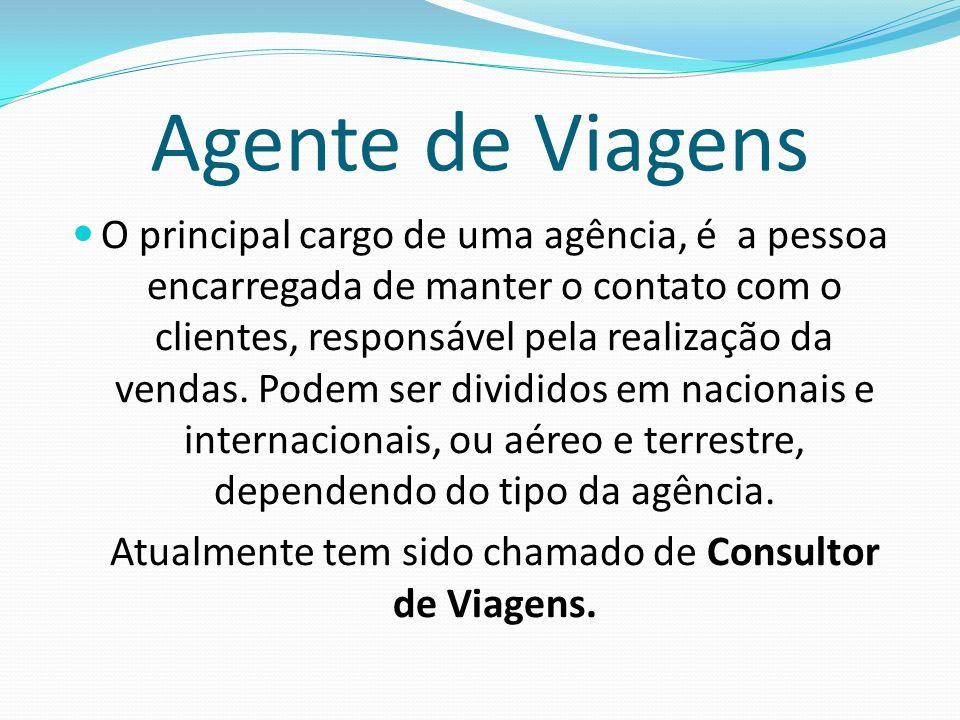 Agente de Viagens O principal cargo de uma agência, é a pessoa encarregada de manter o contato com o clientes, responsável pela realização da vendas.