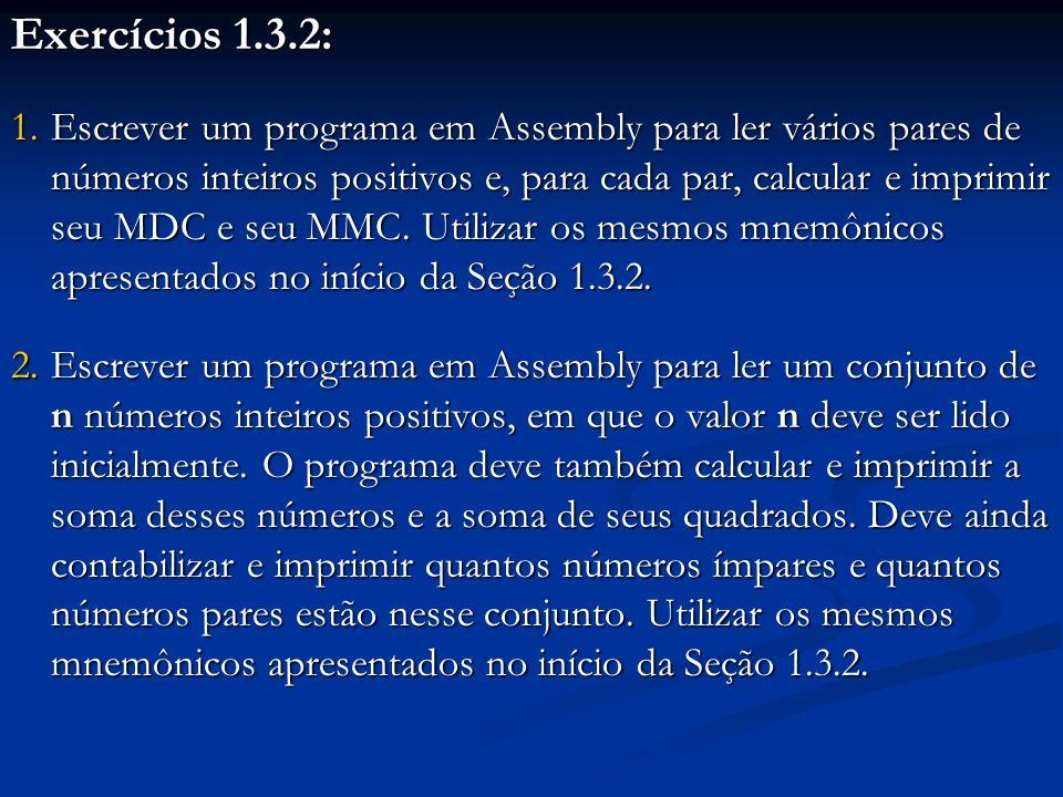 Exercícios 1.3.2: 1.Escrever um programa em Assembly para ler vários pares de números inteiros positivos e, para cada par, calcular e imprimir seu MDC