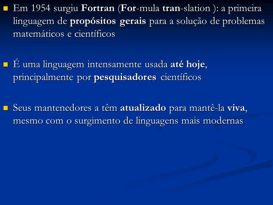 Em 1954 surgiu Fortran (For-mula tran-slation ): a primeira linguagem de propósitos gerais para a solução de problemas matemáticos e científicos Em 19