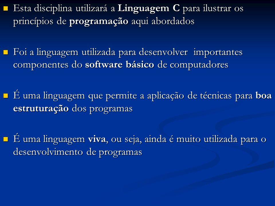 Esta disciplina utilizará a Linguagem C para ilustrar os princípios de programação aqui abordados Esta disciplina utilizará a Linguagem C para ilustra