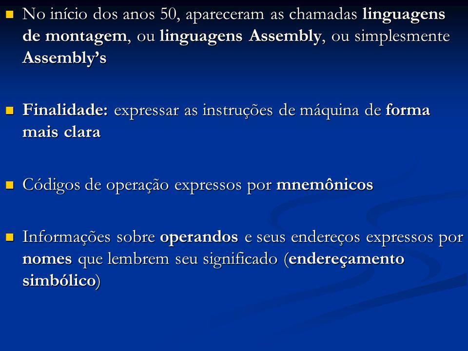 No início dos anos 50, apareceram as chamadas linguagens de montagem, ou linguagens Assembly, ou simplesmente Assemblys No início dos anos 50, aparece