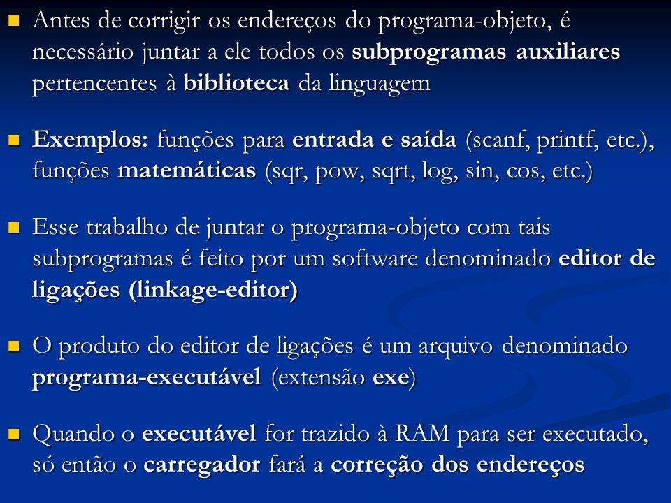 Antes de corrigir os endereços do programa-objeto, é necessário juntar a ele todos os subprogramas auxiliares pertencentes à biblioteca da linguagem A