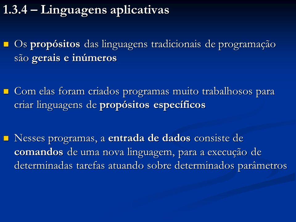 1.3.4 – Linguagens aplicativas Os propósitos das linguagens tradicionais de programação são gerais e inúmeros Os propósitos das linguagens tradicionai