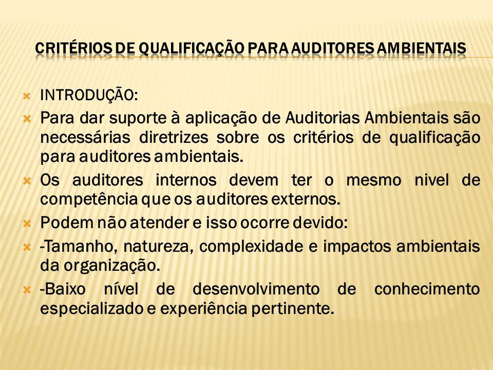 INTRODUÇÃO: Para dar suporte à aplicação de Auditorias Ambientais são necessárias diretrizes sobre os critérios de qualificação para auditores ambient