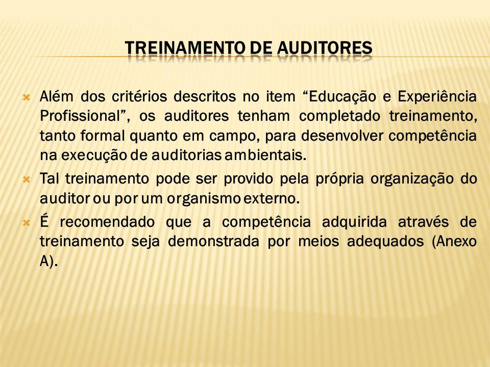 Além dos critérios descritos no item Educação e Experiência Profissional, os auditores tenham completado treinamento, tanto formal quanto em campo, pa