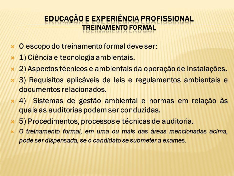 O escopo do treinamento formal deve ser: 1) Ciência e tecnologia ambientais. 2) Aspectos técnicos e ambientais da operação de instalações. 3) Requisit