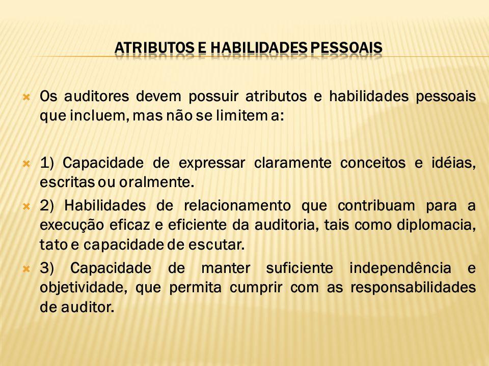 Os auditores devem possuir atributos e habilidades pessoais que incluem, mas não se limitem a: 1) Capacidade de expressar claramente conceitos e idéia