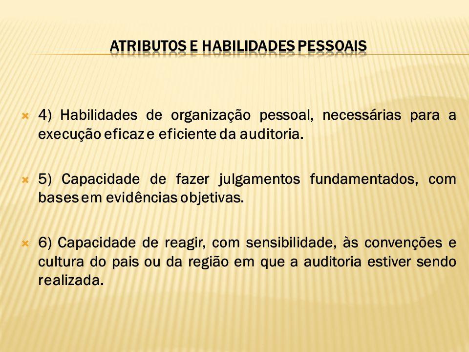 4) Habilidades de organização pessoal, necessárias para a execução eficaz e eficiente da auditoria. 5) Capacidade de fazer julgamentos fundamentados,