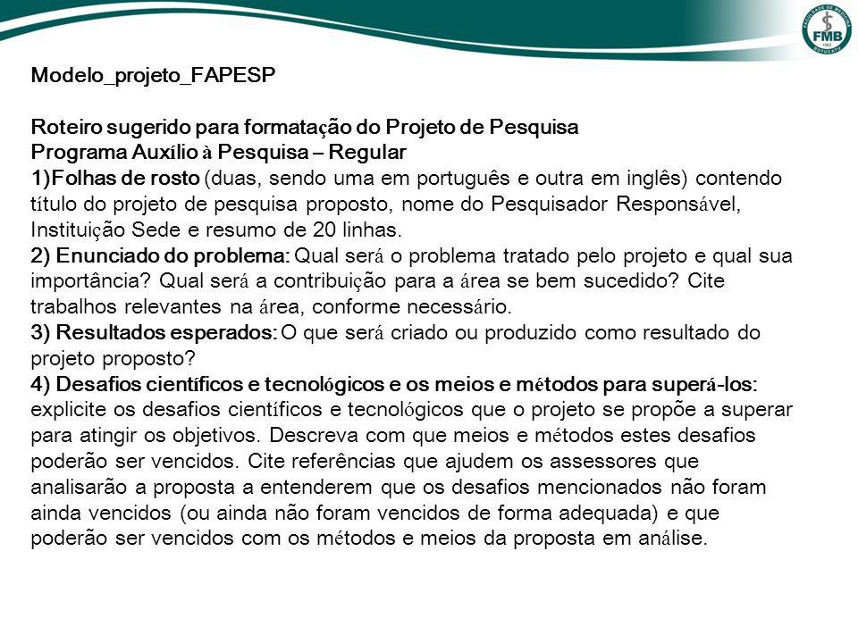 Modelo_projeto_FAPESP Roteiro sugerido para formata ç ão do Projeto de Pesquisa Programa Aux í lio à Pesquisa – Regular 1)Folhas de rosto (duas, sendo