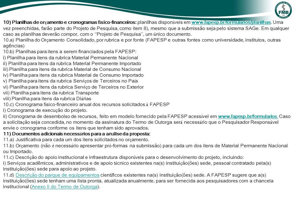 10) Planilhas de or ç amento e cronogramas f í sico-financeiros: planilhas dispon í veis em www.fapesp.br/formularios/planilhas. Uma vez preenchidas,