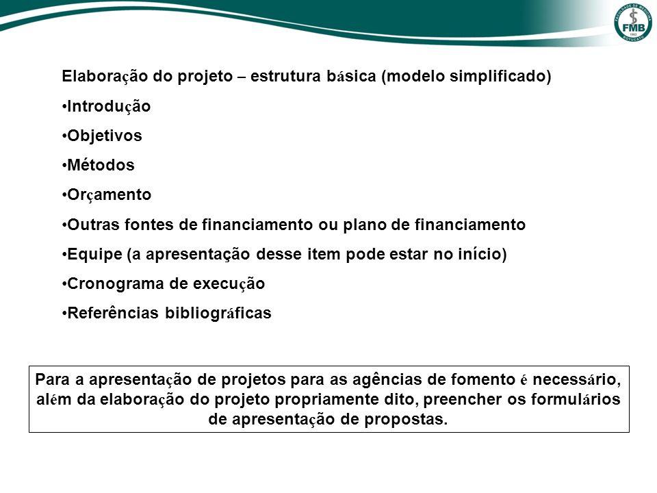Elabora ç ão do projeto – estrutura b á sica (modelo simplificado) Introdu ç ão Objetivos Métodos Or ç amento Outras fontes de financiamento ou plano