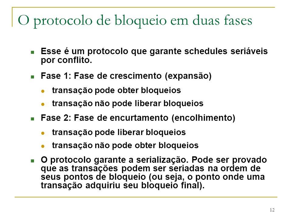 12 O protocolo de bloqueio em duas fases n Esse é um protocolo que garante schedules seriáveis por conflito. n Fase 1: Fase de crescimento (expansão)