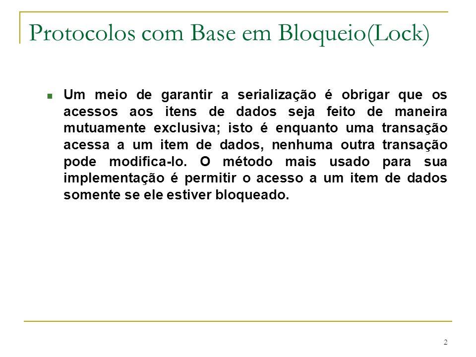 2 Protocolos com Base em Bloqueio(Lock) n Um meio de garantir a serialização é obrigar que os acessos aos itens de dados seja feito de maneira mutuame