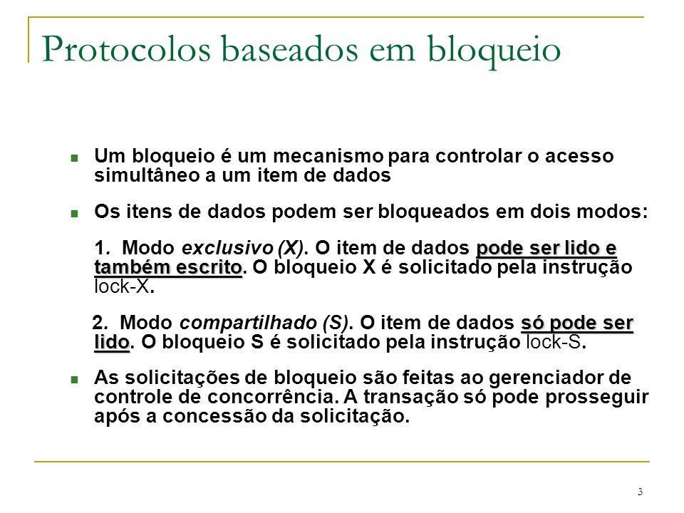 3 Protocolos baseados em bloqueio n Um bloqueio é um mecanismo para controlar o acesso simultâneo a um item de dados n Os itens de dados podem ser blo
