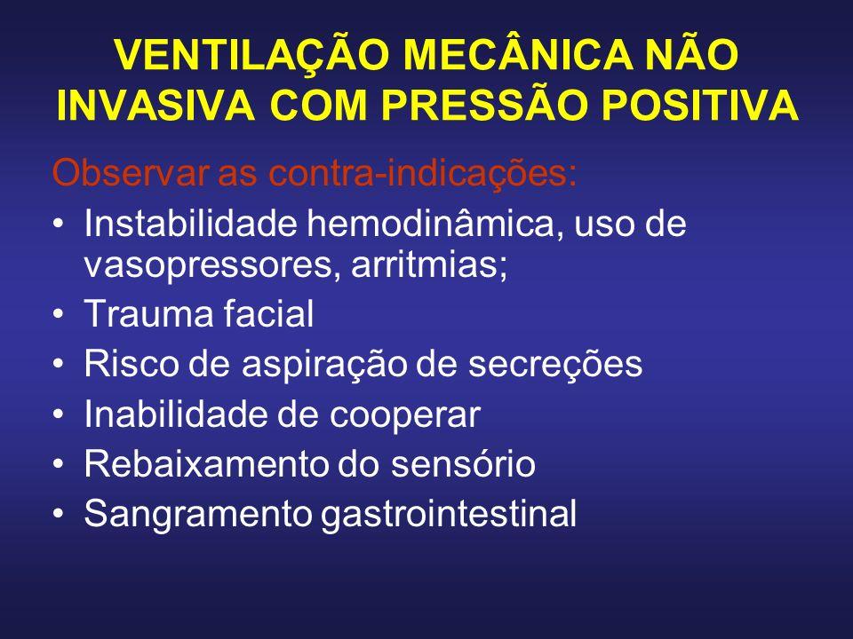 VENTILAÇÃO MECÂNICA NÃO INVASIVA COM PRESSÃO POSITIVA Observar as contra-indicações: Instabilidade hemodinâmica, uso de vasopressores, arritmias; Trau