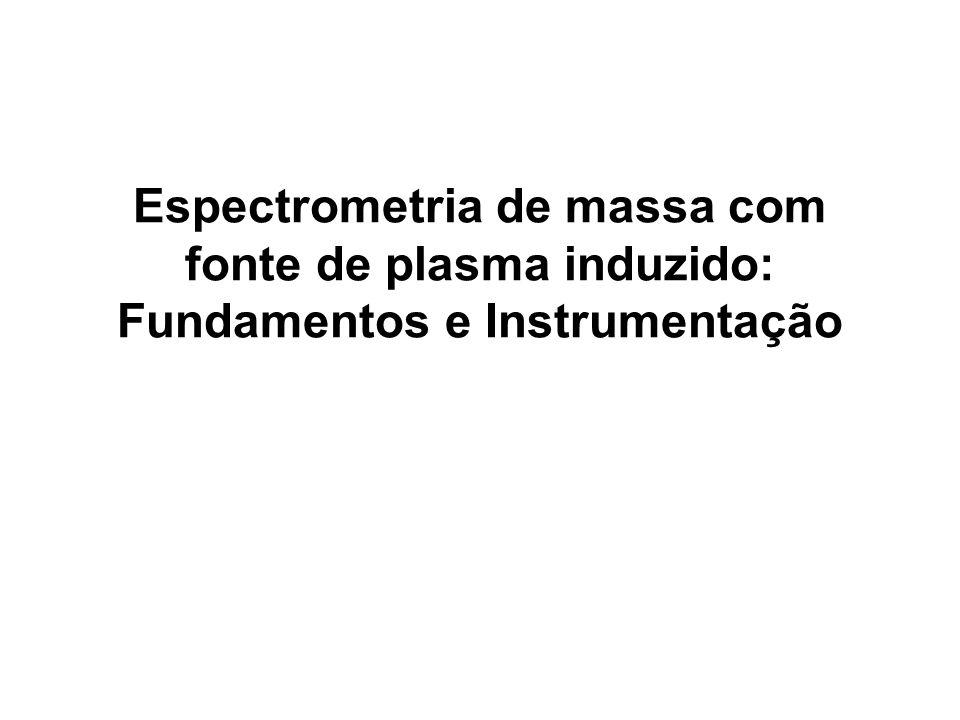Espectrometria de massa com fonte de plasma induzido: Fundamentos e Instrumentação