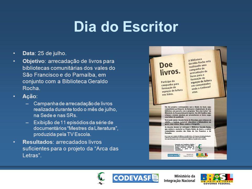 Dia do Escritor Data: 25 de julho. Objetivo: arrecadação de livros para bibliotecas comunitárias dos vales do São Francisco e do Parnaíba, em conjunto