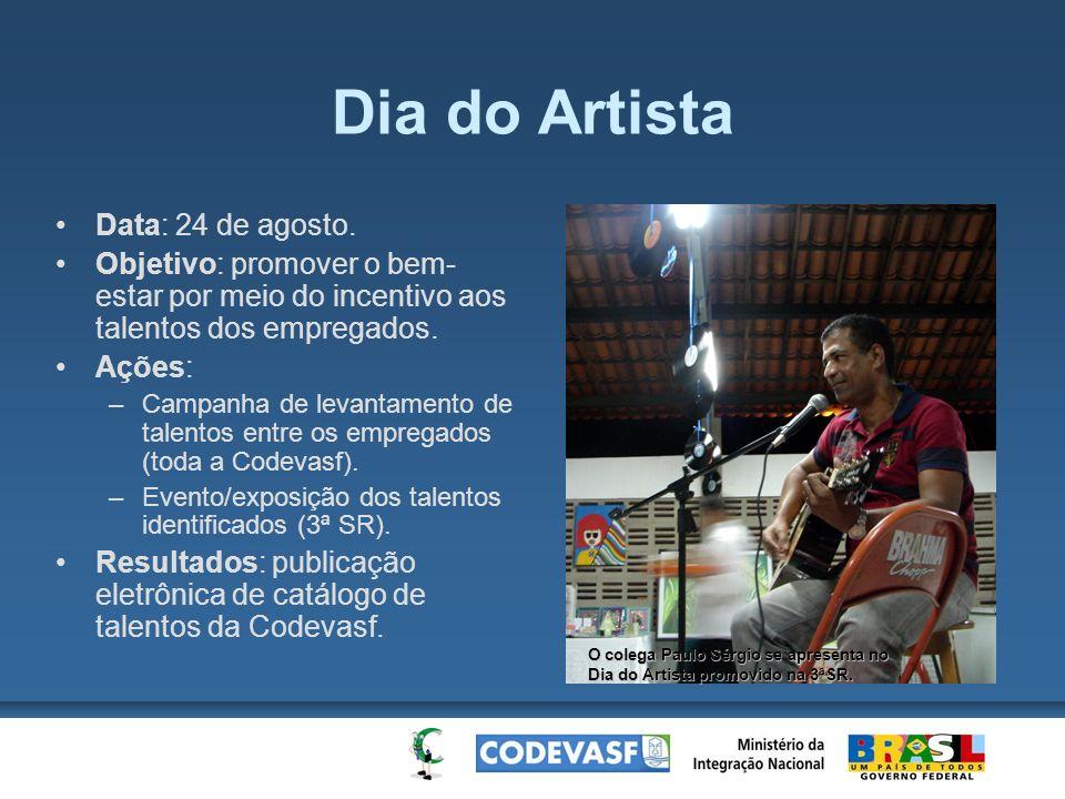 Dia do Artista Data: 24 de agosto. Objetivo: promover o bem- estar por meio do incentivo aos talentos dos empregados. Ações: –Campanha de levantamento
