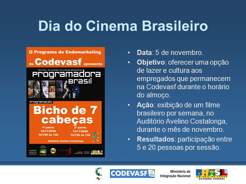 Dia do Cinema Brasileiro Data: 5 de novembro. Objetivo: oferecer uma opção de lazer e cultura aos empregados que permanecem na Codevasf durante o horá