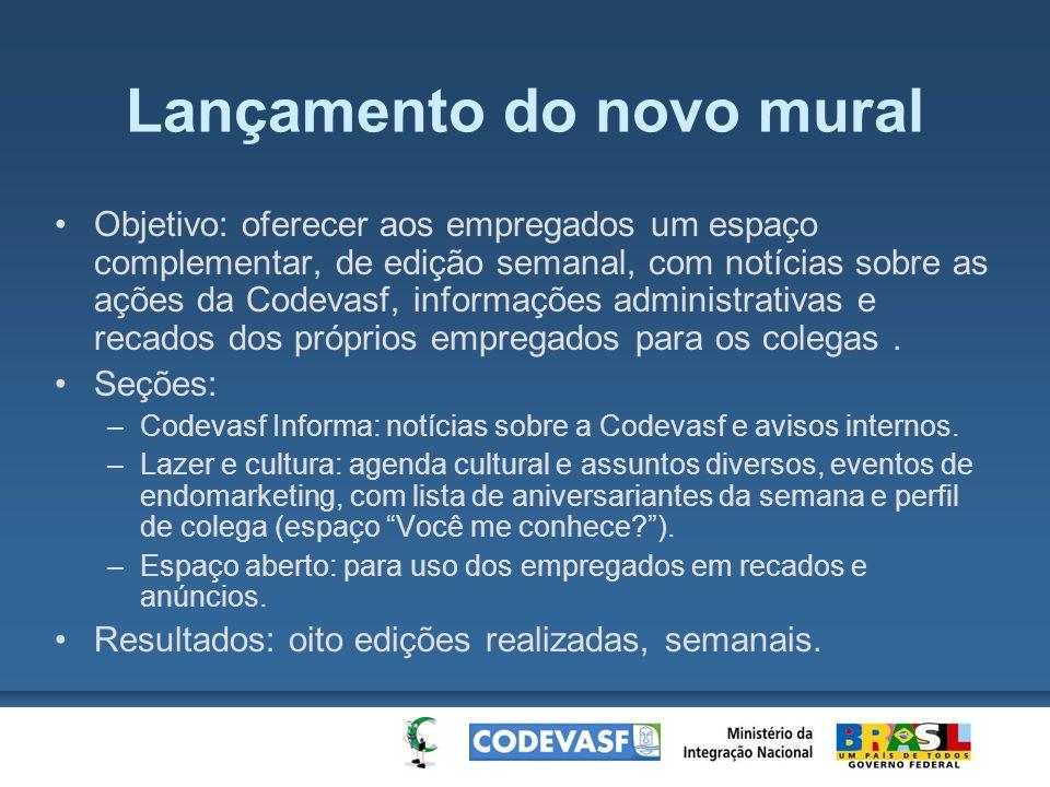 Lançamento do novo mural Objetivo: oferecer aos empregados um espaço complementar, de edição semanal, com notícias sobre as ações da Codevasf, informa