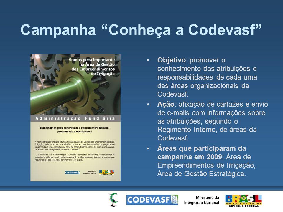 Campanha Conheça a Codevasf Objetivo: promover o conhecimento das atribuições e responsabilidades de cada uma das áreas organizacionais da Codevasf. A