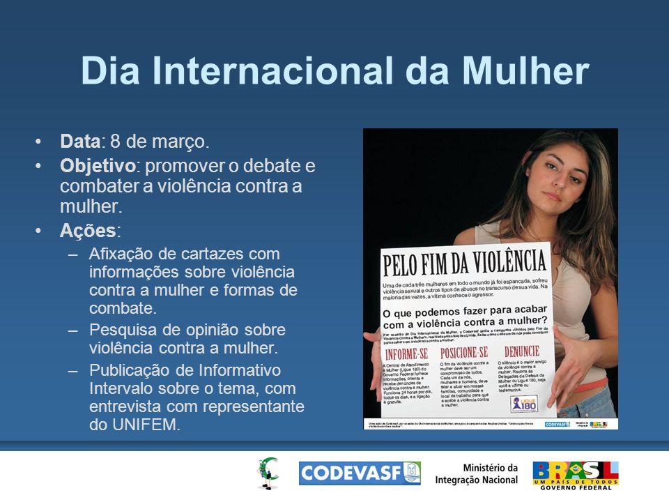 Dia Internacional da Mulher Data: 8 de março. Objetivo: promover o debate e combater a violência contra a mulher. Ações: –Afixação de cartazes com inf