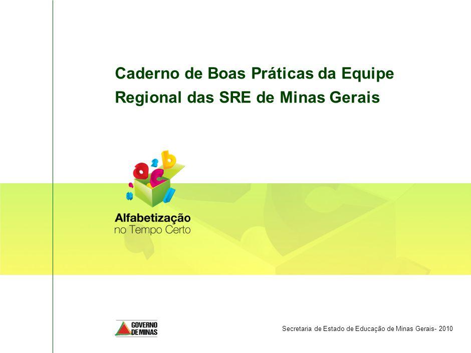 Caderno de Boas Práticas da Equipe Regional das SRE de Minas Gerais Secretaria de Estado de Educação de Minas Gerais- 2010