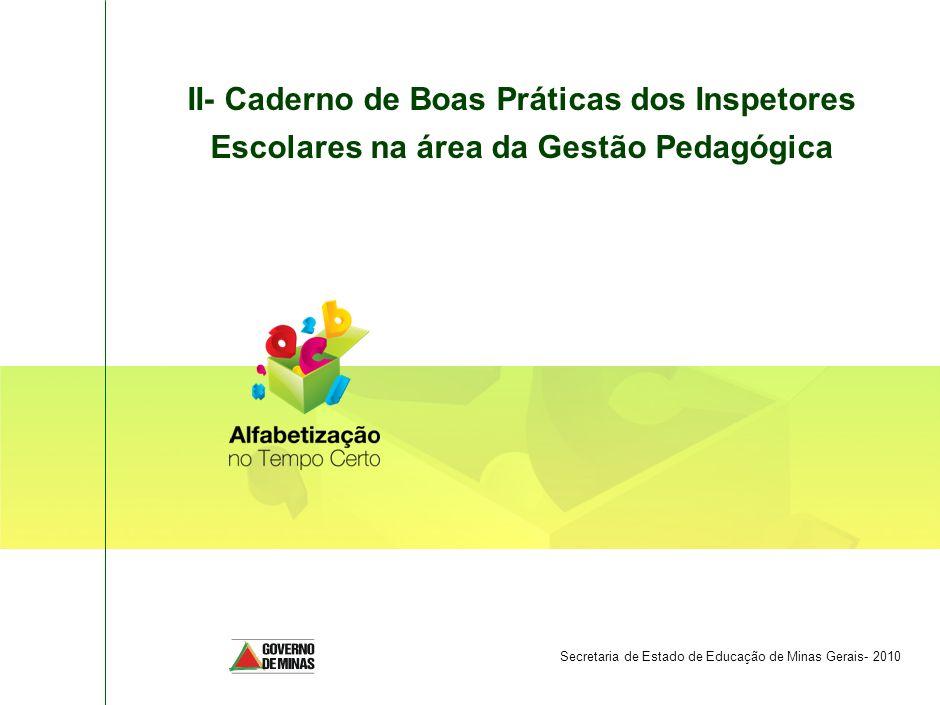 II- Caderno de Boas Práticas dos Inspetores Escolares na área da Gestão Pedagógica Secretaria de Estado de Educação de Minas Gerais- 2010