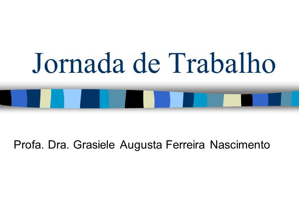 Jornada de Trabalho Profa. Dra. Grasiele Augusta Ferreira Nascimento