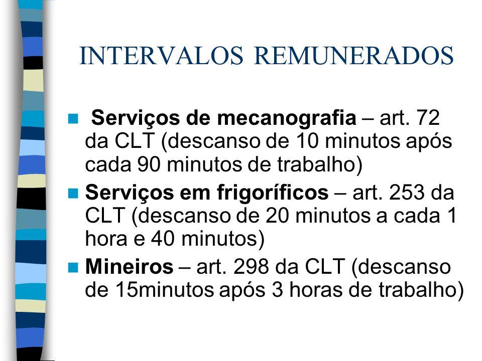 INTERVALOS REMUNERADOS Serviços de mecanografia – art. 72 da CLT (descanso de 10 minutos após cada 90 minutos de trabalho) Serviços em frigoríficos –