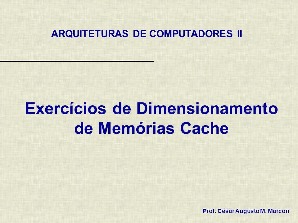 12 / 13 Exercícios de Dimensionamento de Cache – Ex 2 Cache com mapeamento direto iii.Número de linhas da cache Aproximações 12 bits para linha (pode endereçar 4096 linhas da cache) –Tamanho da linha = 1+13 (Tag)+128 = 142 bits / 8 = 17,75 bytes 18 –Cache tem 512 Kbytes = 256 * 1024 = 262144 bytes / 17,75 = 14768 linhas 15 bits para linha (pode endereçar 32768 linhas da cache) –Tamanho da linha = 1+10 (Tag)+128 = 139 bits / 8 = 17,37 bytes 18 –Cache tem 256 Kbytes = 256 * 1024 = 262144 bytes / 17,37 = 15091 linhas 14 bits para linha (podendo endereçar 16384 linhas da cache) –Tamanho da linha = 1+11 (Tag)+128 = 140 bits / 8 = 17.5 bytes 18 –Cache tem 256 Kbytes = 256 * 1024 = 262144 bytes / 17.5 = 14979 linhas Cache tem 14979 linhas e Tag = 28 (endereço) – 3 (palavra) – 14 (linha) = 11