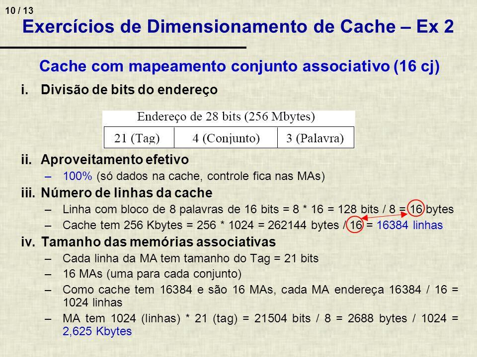 10 / 13 Exercícios de Dimensionamento de Cache – Ex 2 Cache com mapeamento conjunto associativo (16 cj) i.Divisão de bits do endereço ii.Aproveitament
