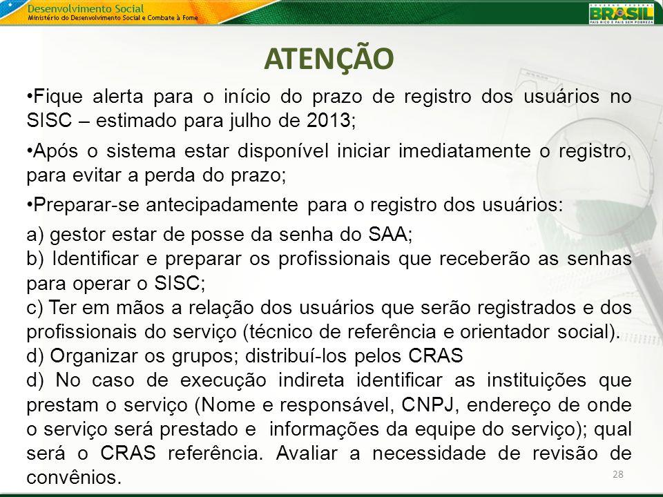 28 ATENÇÃO Fique alerta para o início do prazo de registro dos usuários no SISC – estimado para julho de 2013; Após o sistema estar disponível iniciar