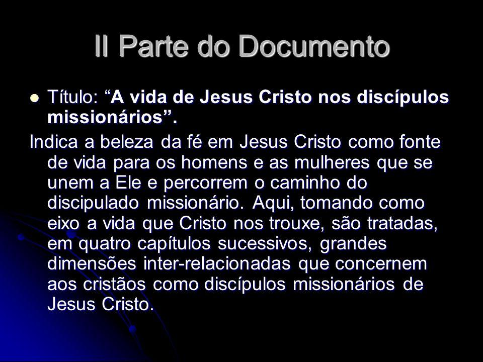 II Parte do Documento Título: A vida de Jesus Cristo nos discípulos missionários. Título: A vida de Jesus Cristo nos discípulos missionários. Indica a