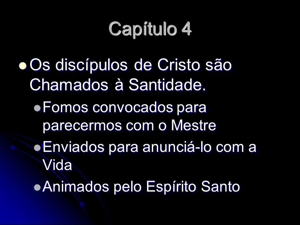 Capítulo 4 Os discípulos de Cristo são Chamados à Santidade. Os discípulos de Cristo são Chamados à Santidade. Fomos convocados para parecermos com o