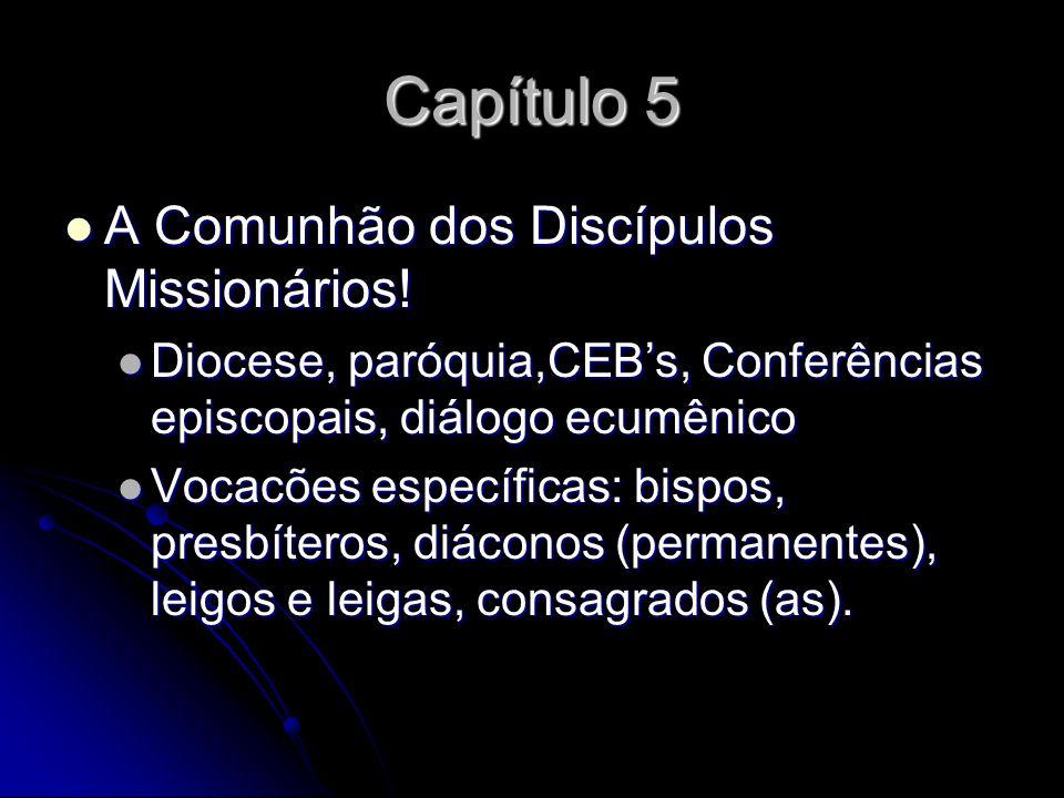 Capítulo 5 A Comunhão dos Discípulos Missionários! A Comunhão dos Discípulos Missionários! Diocese, paróquia,CEBs, Conferências episcopais, diálogo ec
