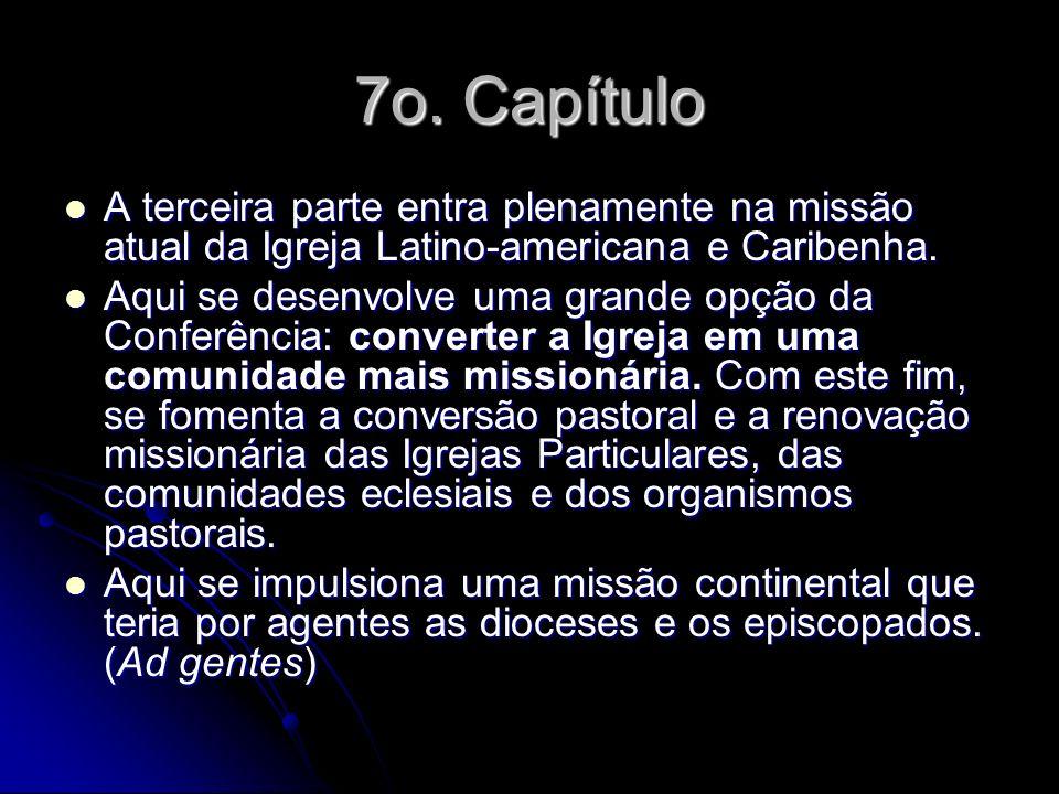 7o. Capítulo A terceira parte entra plenamente na missão atual da Igreja Latino-americana e Caribenha. A terceira parte entra plenamente na missão atu