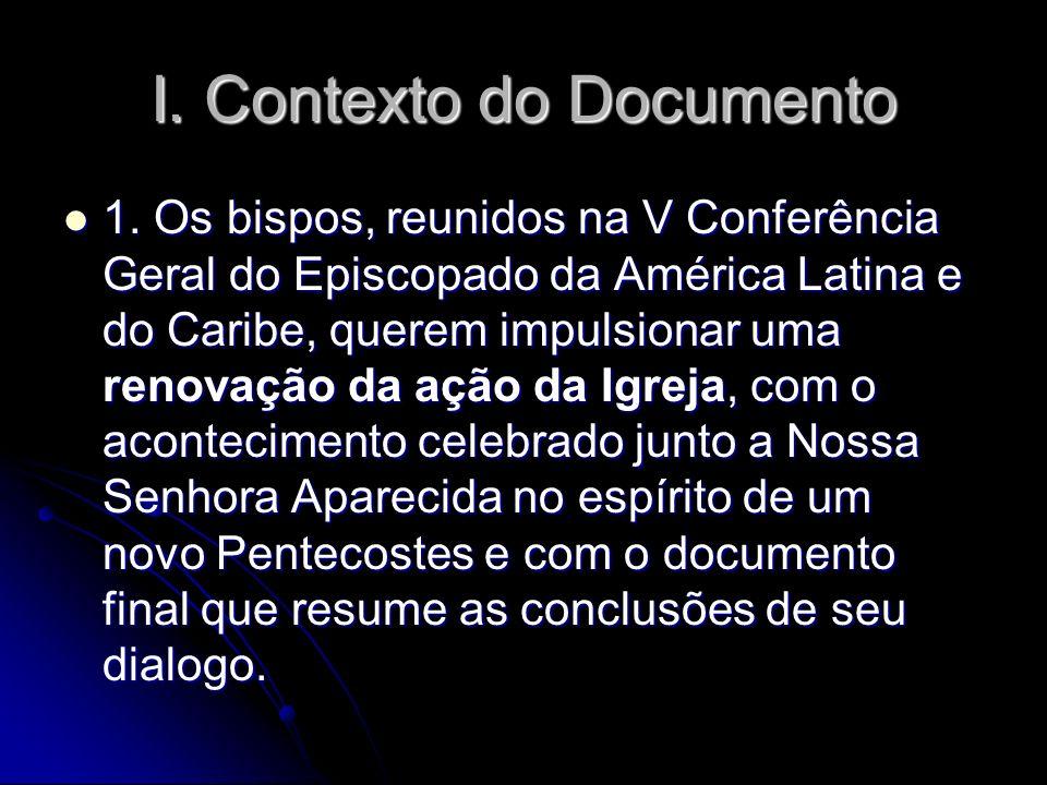 I. Contexto do Documento 1. Os bispos, reunidos na V Conferência Geral do Episcopado da América Latina e do Caribe, querem impulsionar uma renovação d