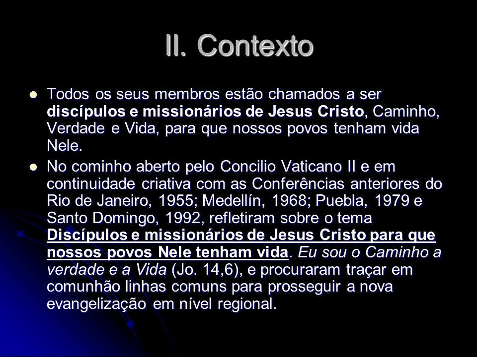 II. Contexto Todos os seus membros estão chamados a ser discípulos e missionários de Jesus Cristo, Caminho, Verdade e Vida, para que nossos povos tenh
