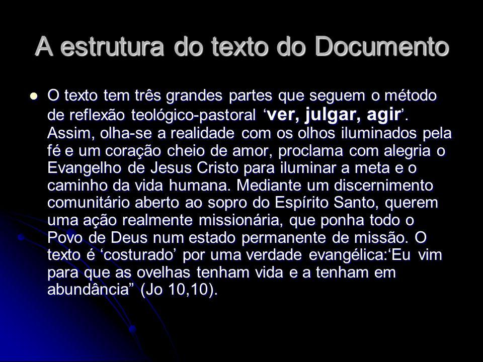 A estrutura do texto do Documento O texto tem três grandes partes que seguem o método de reflexão teológico-pastoral ver, julgar, agir. Assim, olha-se
