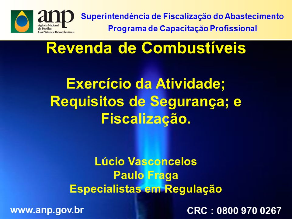 Revenda de Combustíveis Exercício da Atividade; Requisitos de Segurança; e Fiscalização. Lúcio Vasconcelos Paulo Fraga Especialistas em Regulação www.