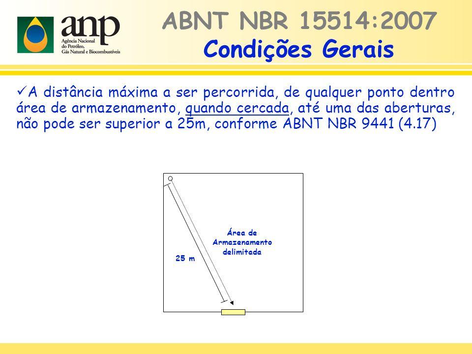 A distância máxima a ser percorrida, de qualquer ponto dentro área de armazenamento, quando cercada, até uma das aberturas, não pode ser superior a 25m, conforme ABNT NBR 9441 (4.17) ABNT NBR 15514:2007 Condições Gerais Área de Armazenamento delimitada 25 m