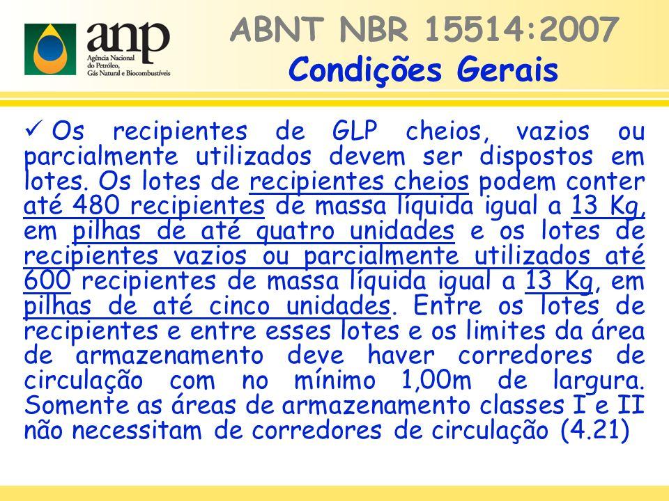 ABNT NBR 15514:2007 Condições Gerais Os recipientes de GLP cheios, vazios ou parcialmente utilizados devem ser dispostos em lotes. Os lotes de recipie