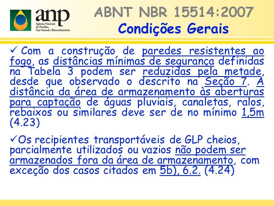ABNT NBR 15514:2007 Condições Gerais Com a construção de paredes resistentes ao fogo, as distâncias mínimas de segurança definidas na Tabela 3 podem s