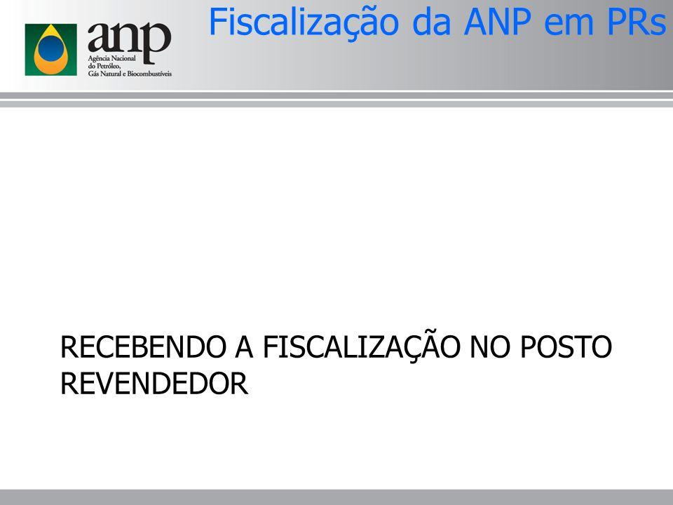 RECEBENDO A FISCALIZAÇÃO NO POSTO REVENDEDOR Fiscalização da ANP em PRs